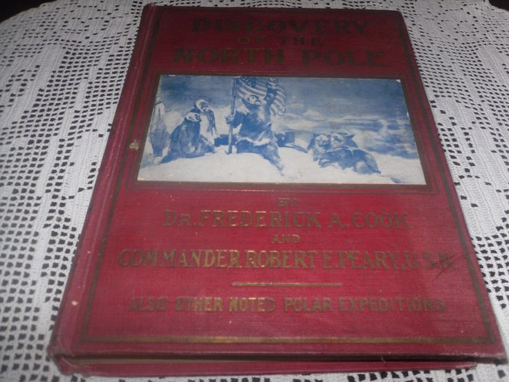 ANTIQUE DISCOVERY OF THE NORTH POLE BY: FREDRICK COOK & ROBERT PEARY 1ST ED 1909