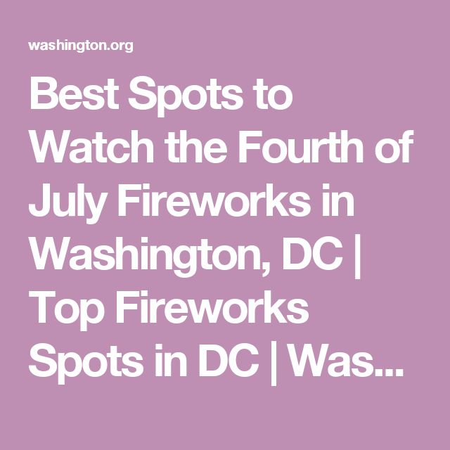 Best Spots to Watch the Fourth of July Fireworks in Washington, DC | Top Fireworks Spots in DC | Washington.org
