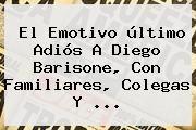 http://tecnoautos.com/wp-content/uploads/imagenes/tendencias/thumbs/el-emotivo-ultimo-adios-a-diego-barisone-con-familiares-colegas-y.jpg Diego Barisone. El emotivo último adiós a Diego Barisone, con familiares, colegas y ..., Enlaces, Imágenes, Videos y Tweets - http://tecnoautos.com/actualidad/diego-barisone-el-emotivo-ultimo-adios-a-diego-barisone-con-familiares-colegas-y/
