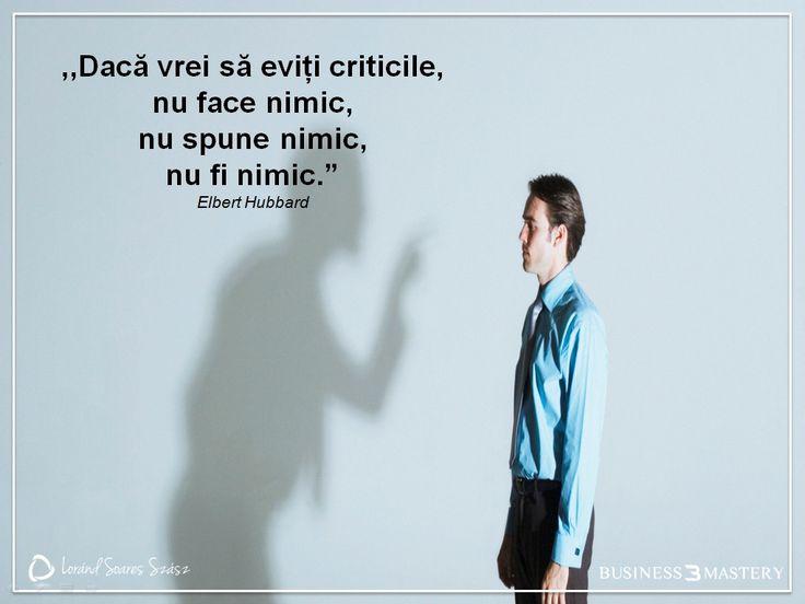 Orice ai face, oamenii te vor critica. Nu te abate de la drumul tău din cauza unor păreri! O zi minunată să ai!