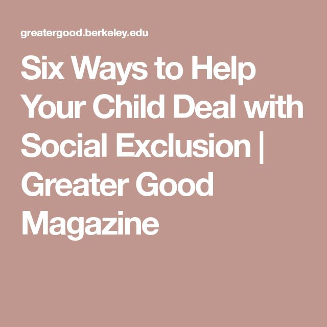 Six Ways to Help Your Child Deal with Social Exclusion | Greater Good Magazine