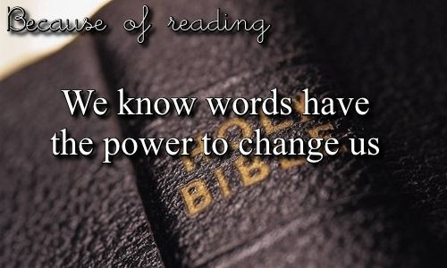 Because Of Reading we know words have the power to change us.