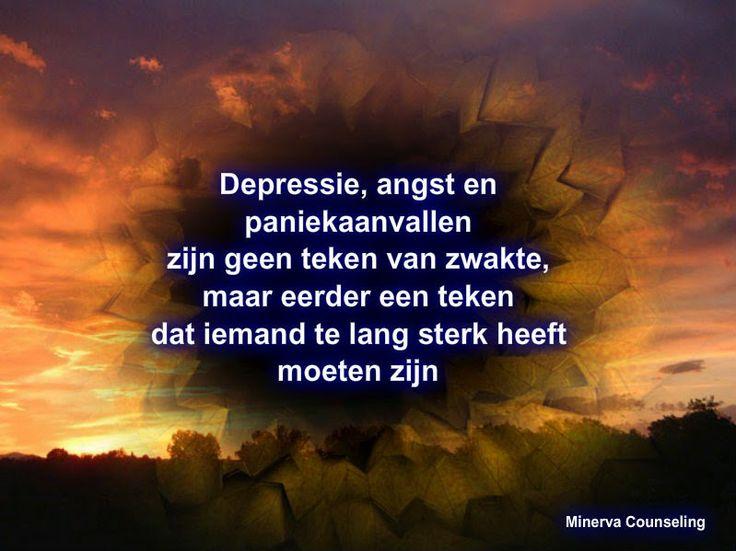Minerva Counseling Blog: Depressie, angst en paniekaanvallen. Mensen die een depressie, angststoornis of paniekaanvallen ervaren zijn niet zwak of psychisch ziek. Het zijn mensen die te lang sterk hebben moeten zijn. Te lang flink moesten blijven onder moeilijke omstandigheden. Het zijn mensen die nare dingen hebben meegemaakt en die niet goed verwerkt hebben en daar steun en hulp voor nodig hebben om er boven op te komen.