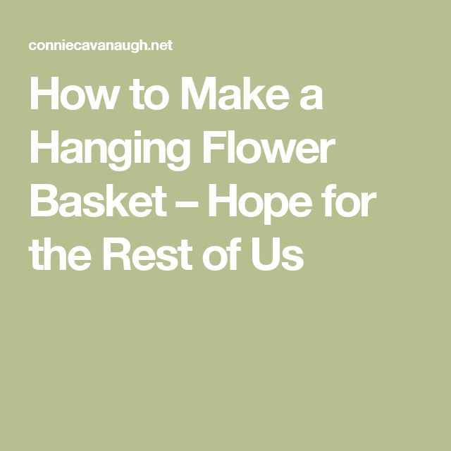 How to Make a Hanging Flower Basket – Hope for the Rest of Us