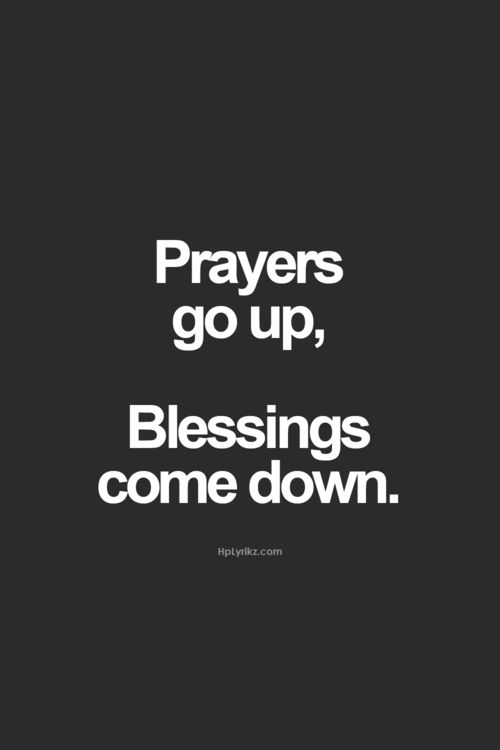 Prayer goes up and Blessings come down