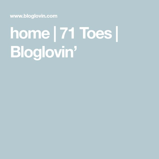 home | 71 Toes | Bloglovin'