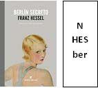 HESSEL, Franz  Berlín secreto  Una mujer y dos hombres, un baile de disfraces. Cabarets, salones y avenidas. El amor, la inflación económica, la diversión despreocupada. Hessel construye una historia en la que todo está repleto de ironía, melancolía y magia… y de un deseo: llevar una vida intensa y plena de significado. Aunque los muchos amantes que aparecen en esta novela rara vez pueden vivir su amor en soledad: nunca están a solas, sino más bien rodeados siempre de amigos y conocidos
