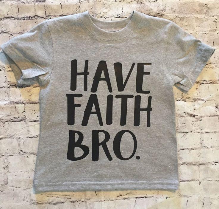 Funny, kids, shirt, baby shirt,Have faith Bro, Happy Fathers Day, First Fathers Day, Fathers Day Gift, Jesus Shirt, Valentines Gift