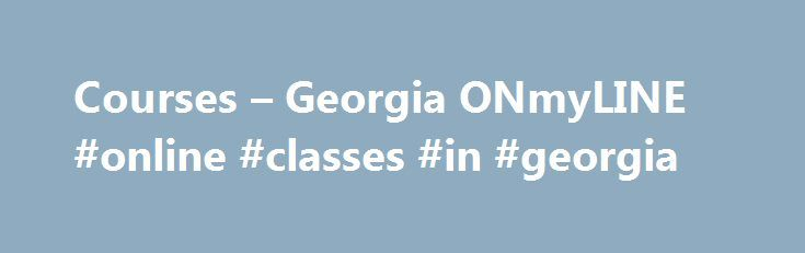 "Courses – Georgia ONmyLINE #online #classes #in #georgia http://massachusetts.nef2.com/courses-georgia-onmyline-online-classes-in-georgia/  # Click column headers to sort by ascending or descending order. To filter the results, use the search box located just above the table on the right. Filtered searches are Not case senstive. Partial word searches Are supported. You may search multiple keywords. For example, a search for ""bio valdosta"" would retrieve all courses offered by Valdosta State…"