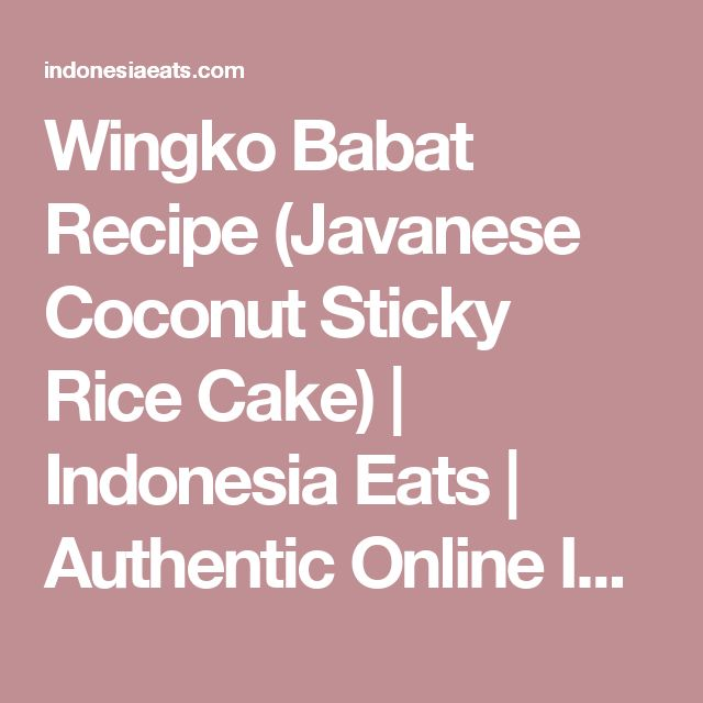 Wingko Babat Recipe (Javanese Coconut Sticky Rice Cake) | Indonesia Eats | Authentic Online Indonesian Food Recipes