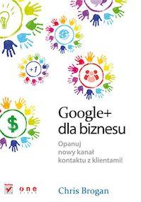 Google+ dla biznesu. Opanuj nowy kanał kontaktu z klientami