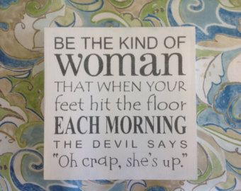 Be The Kind Of Woman That When Your Feet Hit by ImJustSayinSigns