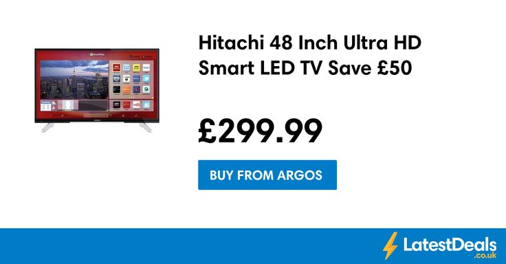 Hitachi 48 Inch Ultra HD Smart LED TV Save £50, £299.99 at Argos
