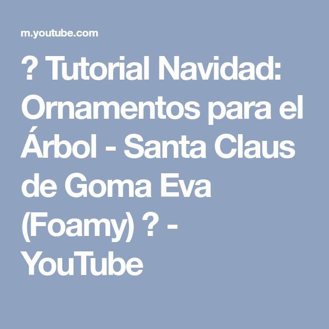 ♥ Tutorial Navidad: Ornamentos para el Árbol - Santa Claus de Goma Eva (Foamy) ♥ - YouTube