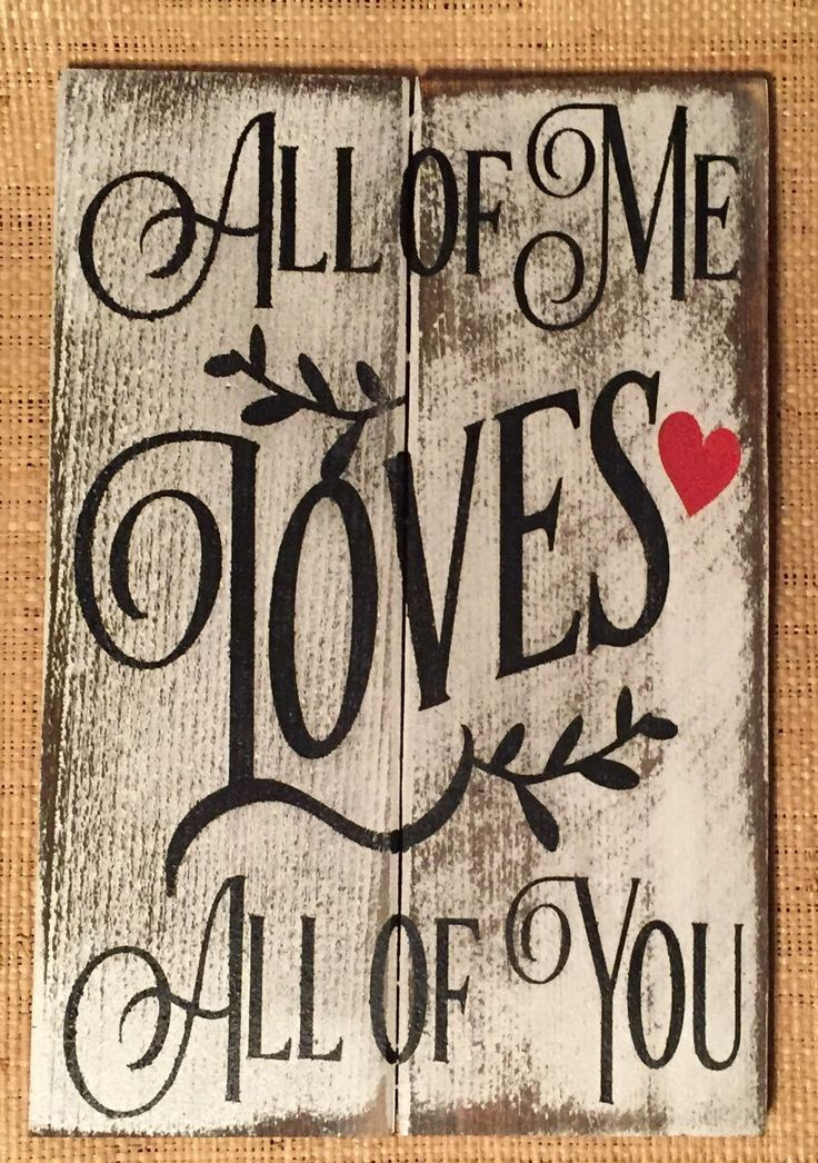 "All of Me Loves All of You Wood Sign » Handmade & Painted, Distressed Western Red Cedar ""Pallet"" Wood Sign by Chotchkieville on Etsy https://www.etsy.com/listing/262308189/all-of-me-loves-all-of-you-wood-sign"