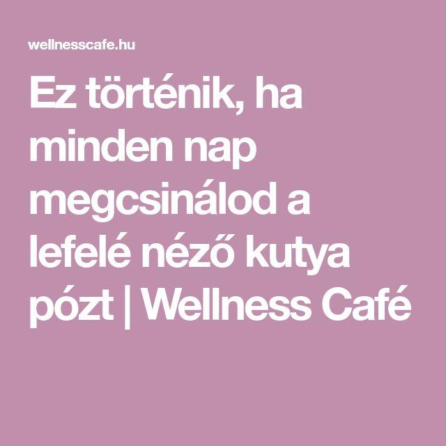 Ez történik, ha minden nap megcsinálod a lefelé néző kutya pózt   Wellness Café