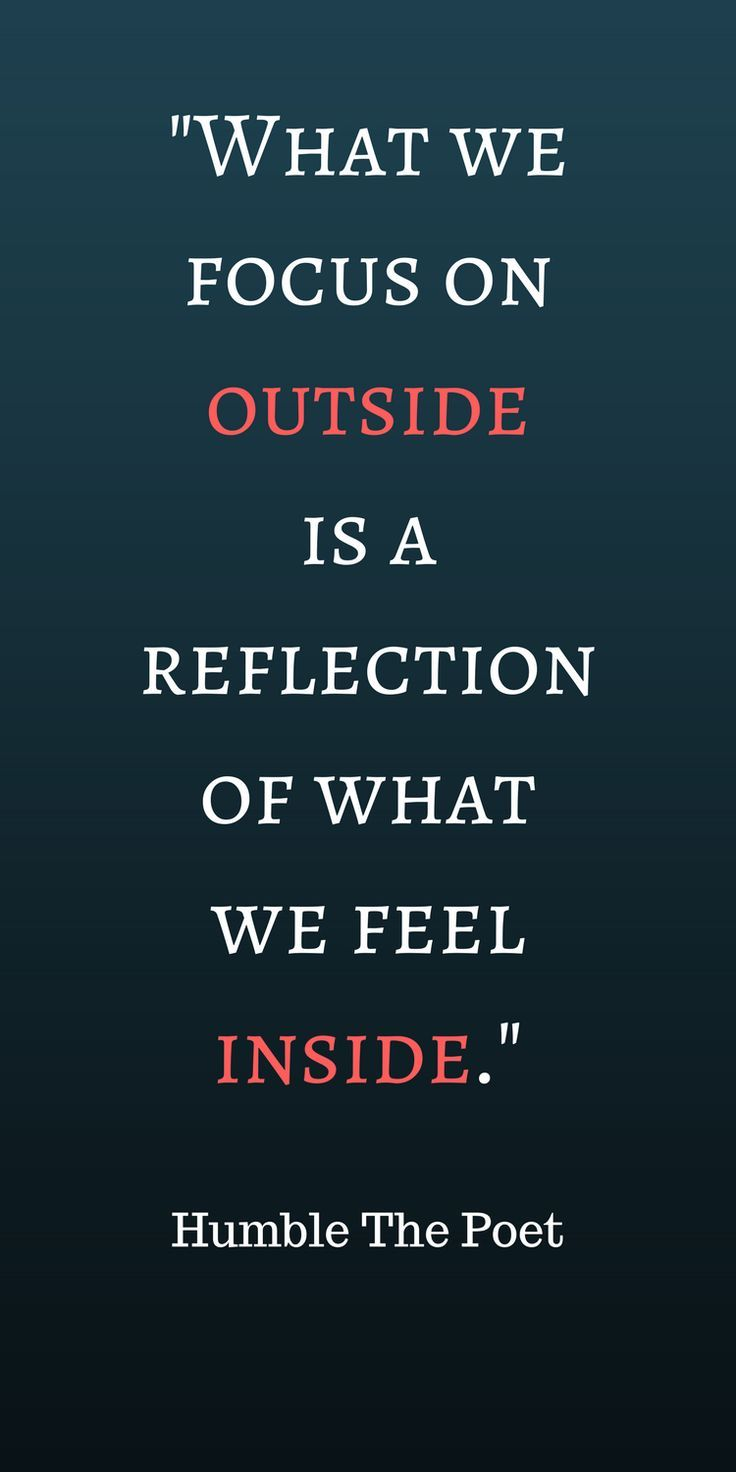 What we focus on outside is a reflection of what we feel on the inside.
