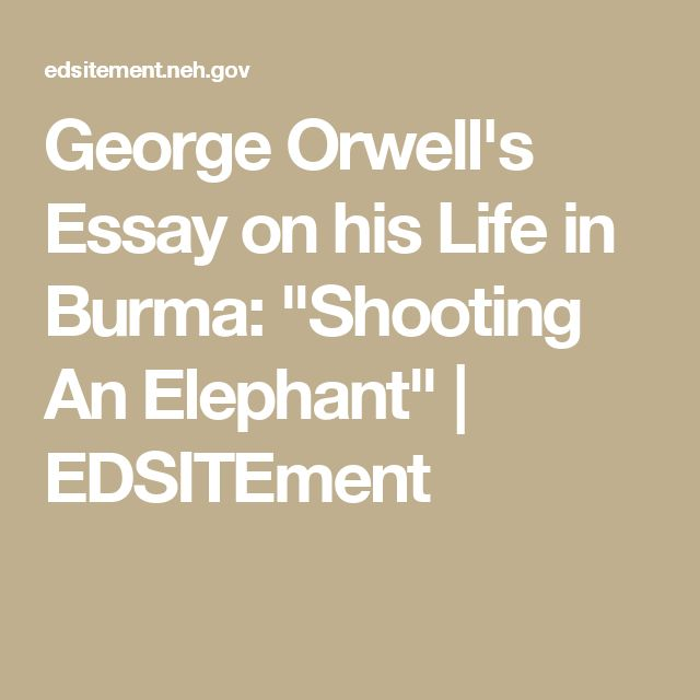 essays on george orwell shooting an elephant George orwells shooting an elephant in george orwell's essay shooting an elephant, he writes about racial prejudice orwell is a british officer in burma.
