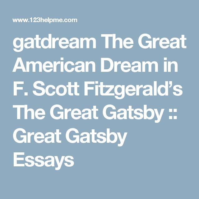 gatdream The Great American Dream in F. Scott Fitzgerald's The Great Gatsby :: Great Gatsby Essays