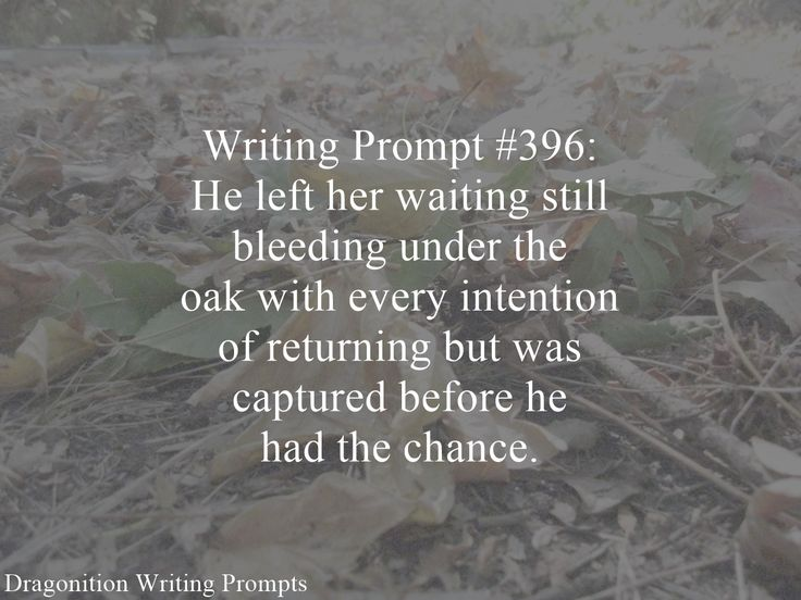 Writing Prompt #396: He left her waiting still bleeding under the oak with every intention of returning but was captured before he had the chance.