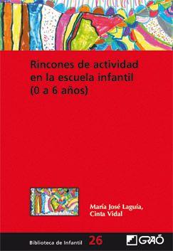 María José Laguía y Cinta Vidal. Rincones de actividad en la escuela infantil (0-6 años). CAC/372.3 LAG rin