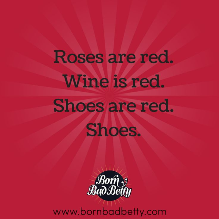 Rose are red.  Wine is red. Shoes are red.  Shoes.