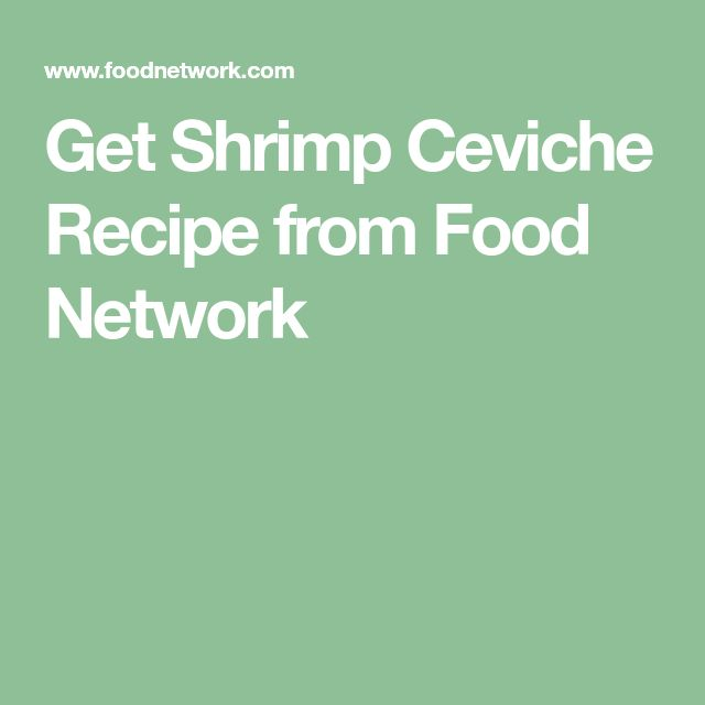 Get Shrimp Ceviche Recipe from Food Network