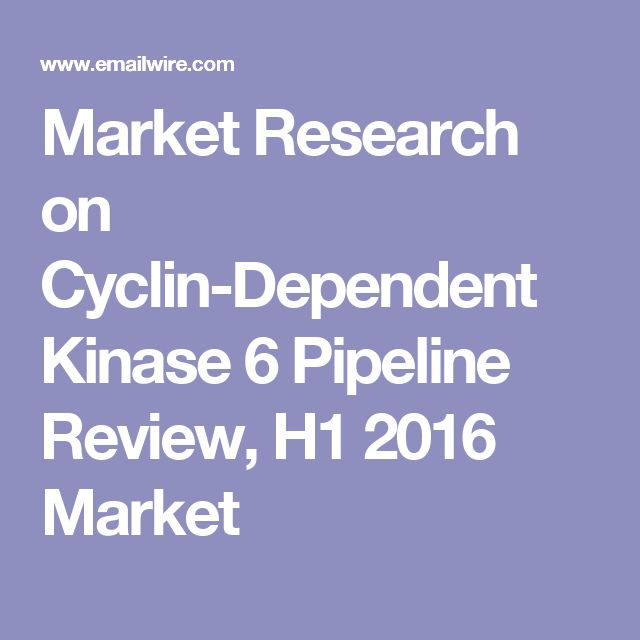 Market Research on Cyclin-Dependent Kinase 6 Pipeline Review, H1 2016 Market