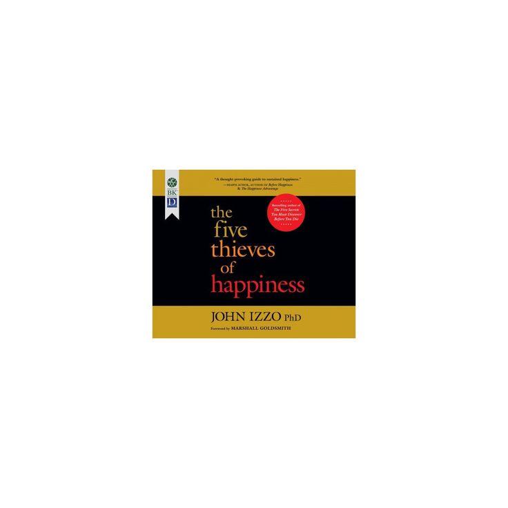 Five Thieves of Happiness (Unabridged) (CD/Spoken Word) (Ph.d. John Izzo)