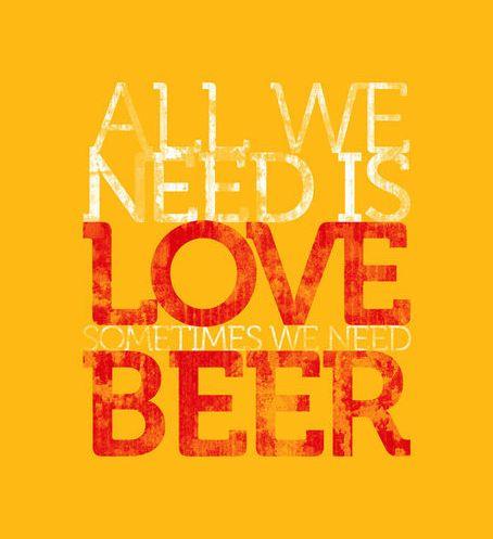 All we need is love... Sometimes we need beer. http://thebeerbrewingbook.com