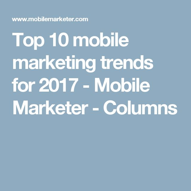 Top 10 mobile marketing trends for 2017 - Mobile Marketer - Columns
