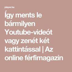 Így ments le bármilyen Youtube-videót vagy zenét két kattintással | Az online férfimagazin