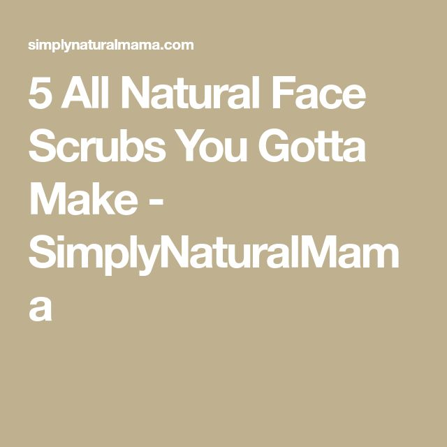 5 All Natural Face Scrubs You Gotta Make - SimplyNaturalMama