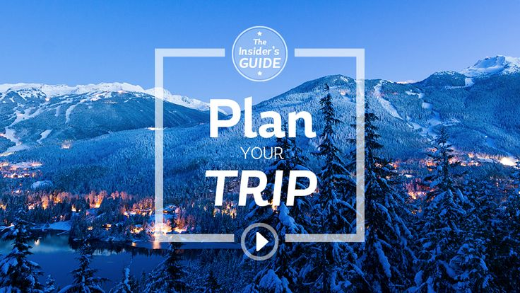 Tourism Whistler - Insider's Guide to Whistler: Episode 1, Plan Your Trip
