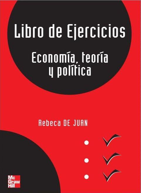 Rebeca, de Juan. Libro de ejercicios. Economía: teoría y política, 1ª Edición, España, 2006, McGraw-Hill. ISBN e-Book: 9788448174286. Disponible en: Base de Datos Ebrary.