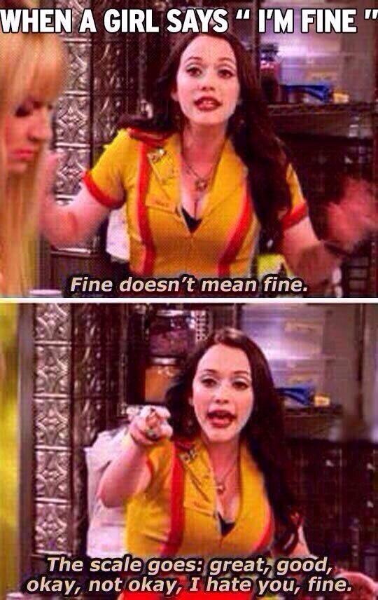 2 broke girls! Fine doesn't mean Fine!!