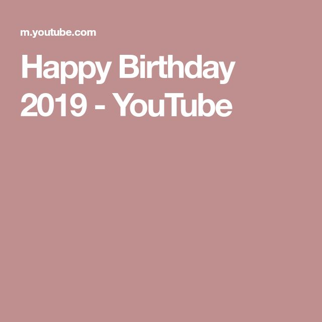 Happy Birthday 2019 - YouTube