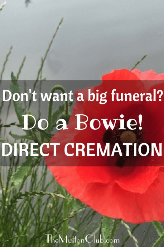 You no longer have to have a funeral. You could just plan a direct cremation and then get your mates to have a party later. Why not do a David Bowie?!