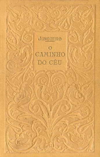 """""""CAMINHO DO CEU [1925] JUNQUEIRO (Guerra).- O CAMINHO DO CÉU. Com uma nota preambular de João Grave. Porto. Livraria Chardron... 1925. In-8.º de XLVIII-47-I págs. E. Este escrito em prosa de Junqueiro, segundo sua vontade expressa, só foi publicado depois da sua morte, sendo, portanto, esta, a sua primeira edição."""""""