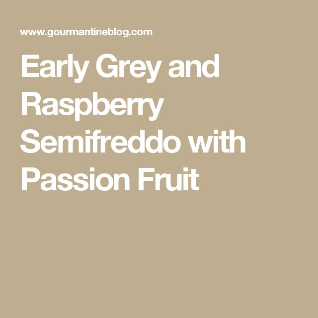 Early Grey and Raspberry Semifreddo with Passion Fruit