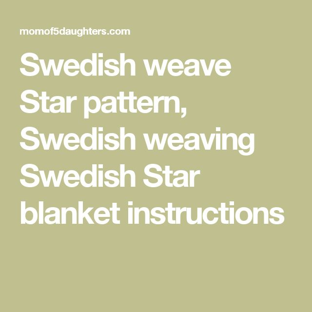 Swedish weave Star pattern, Swedish weaving Swedish Star blanket instructions