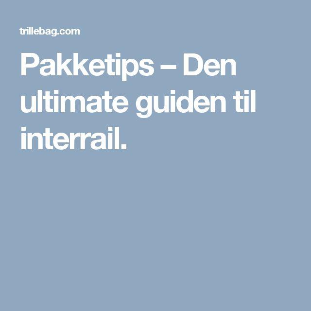 Pakketips – Den ultimate guiden til interrail.