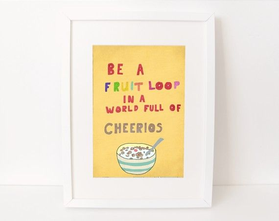 Be different, be YOU! 8 x 10 print  Be a fruit loop in a world full of Cheerios by Candidate, $23.00