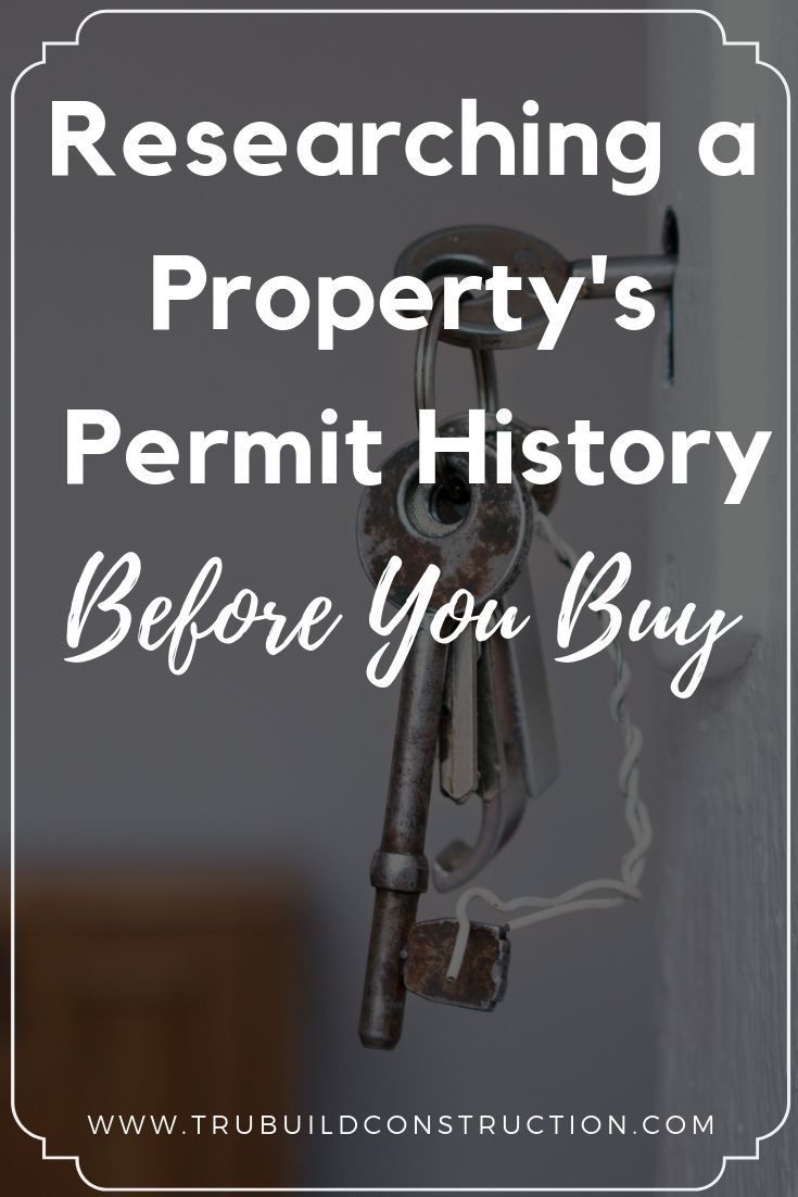 Researching A Property S Permit History Before You Buy Trubuild Construction Home Buying Home Buying Process Home Buying Tips