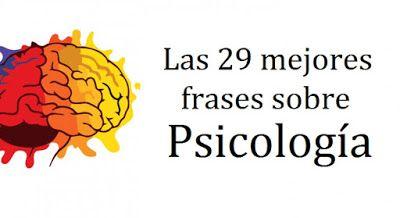 AYUDA PARA MAESTROS: Las 29 mejores frases sobre psicología