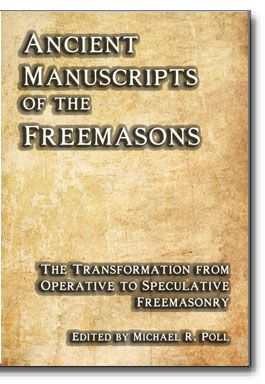 Ancient Manuscripts of the Freemasons. Included in this indispensable book are 16 of the most significant documents tracing Freemasonry from its early operative roots to the early collections defining the seeds of Speculative Freemasonry. http://www.cornerstonepublishers.com/masonic-books/ancient-manuscripts-of-the-freemasons