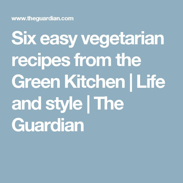 Six easy vegetarian recipes from the Green Kitchen | Life and style | The Guardian