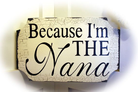 Because Im THE Nana!!!: