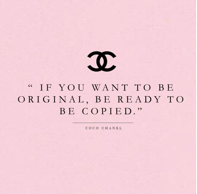 Fashion quote - if you want to be original, be ready to be copied. Coco Chanel