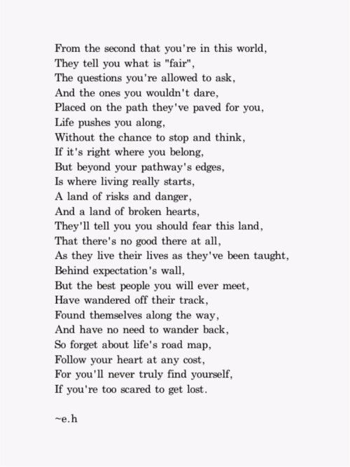 Poems by e.h So very true!! Ive been afraid to get lost!!